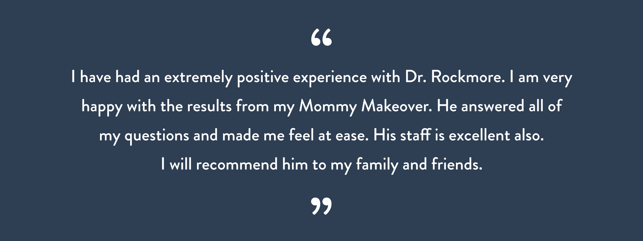 I have had an extremely positive experience with Dr. Rockmore.